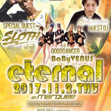 2017.11.2.THU 『eternal』SPECIAL GUESTに SLOTHが初来八!! 札幌からGOGO DANCERのBaBy VENUSが登場!!