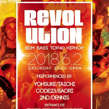 2018.6.2.SAT『REVOLUTION』EDM.BASS.TOP40.HIP HOP PARTY!! 0:00まで女性入場無料!!