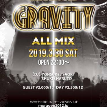 2019.3.30.SAT 『GRAVITY』HIP HOP.R&B.EDM.TOP40など様々なGENREでフロアをロックするALL MIX PARTY!!