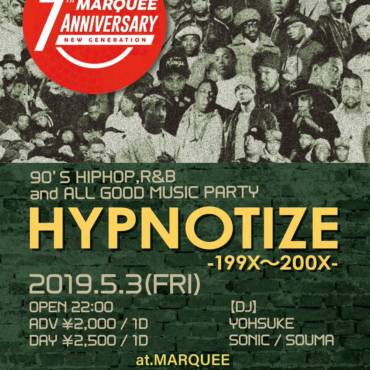 2019.5.3.FRI 『HYPNOTIZE -199X~200X-』90年代から2000年代の HIPHOP,R&B and ALL GOOD MUSIC PARTY!!