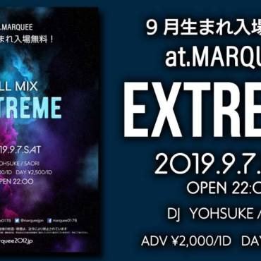 2019.9.7 (SAT) 『EXTREME』ALL MIX PARTY!!9月生まれ入場無料!!