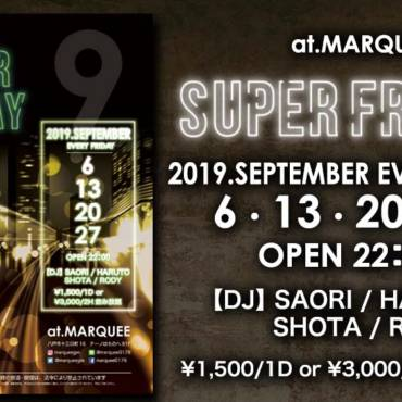 2019.9.6 , 9.13 , 9.20 , 9.27(FRI) 『SUPER FRIDAY』